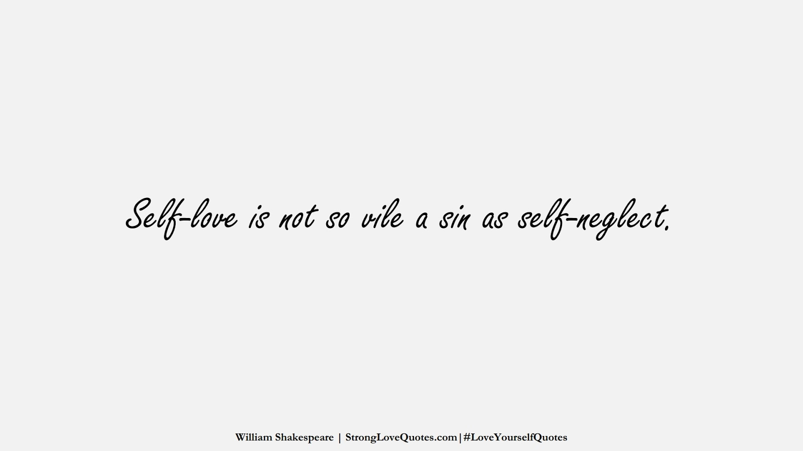 Self-love is not so vile a sin as self-neglect. (William Shakespeare);  #LoveYourselfQuotes