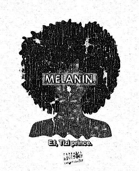 Music: E.I The Legend  - Melanin Ft. Tizi Prince
