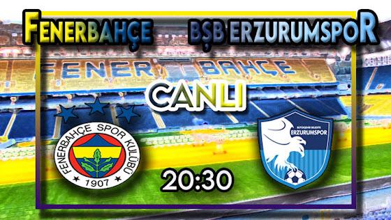 Fenerbahçe – Erzurumspor canlı maç izle