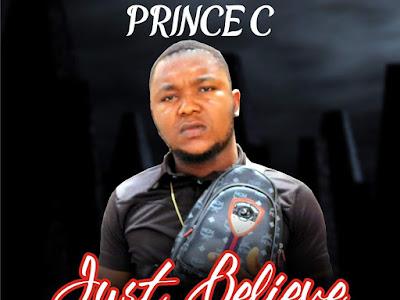 DOWNLOAD MP3: Prince C – Just Believe | @PrinceCBaba