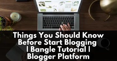 Things You Should Know Before Start Blogging | Blogger Platform