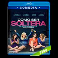Cómo ser soltera (2016) BRRip 720p Audio Dual Latino-Ingles