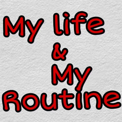 My Life And My Routine