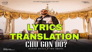 Chu Gon Do Lyrics Meaning/Translation in Hindi – Karan Aujla