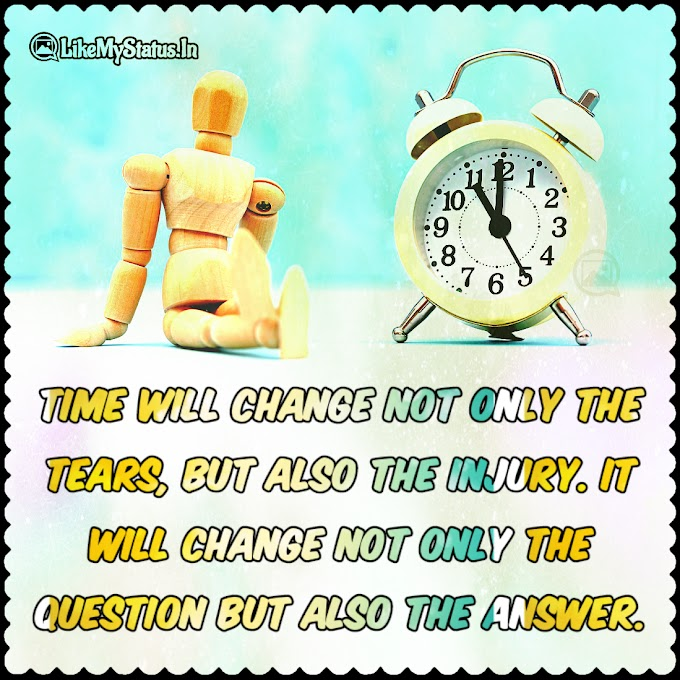 Time will change not only the tears