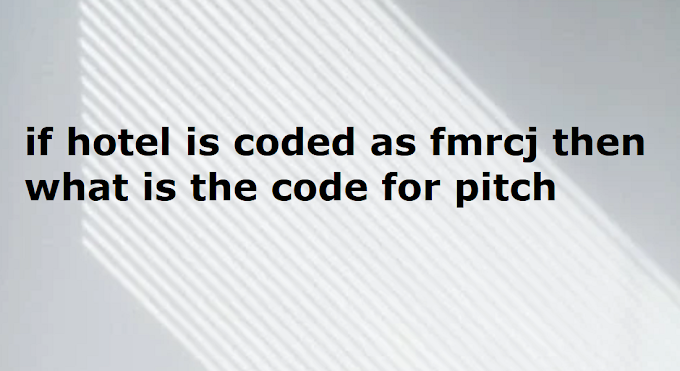 if hotel is coded as fmrcj then what is the code for pitch