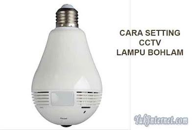 cara setting cctv lampu bohlam