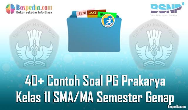 40+ Contoh Soal PG Prakarya Kelas 11 SMA/MA Semester Genap Terbaru