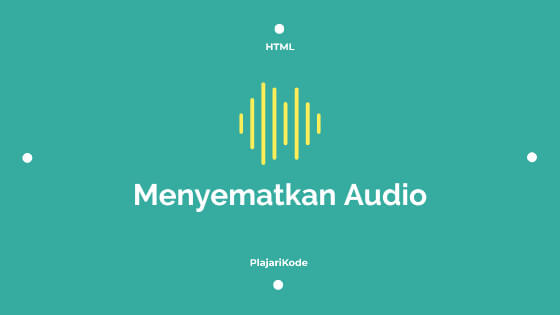 PlajariKode - Menyematkan audio pada HTML