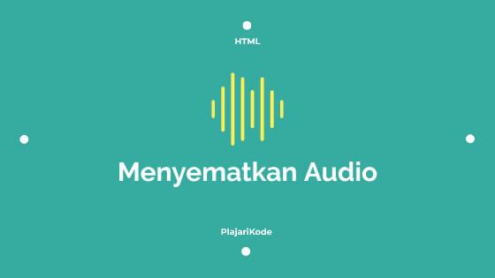 Menyematkan audio pada HTML