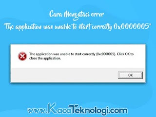 "10 Cara Mengatasi error ""0xc0000005 The application was unable to start correctly"" Windows 7/8/10"