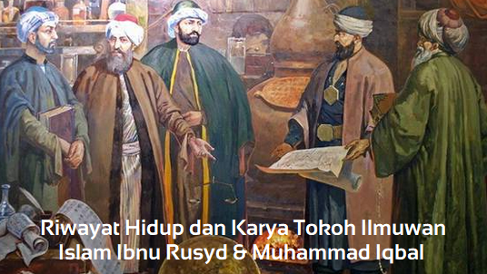Riwayat Hidup dan Karya Ibnu Rusyd & Muhammad Iqbal (Tokoh Ilmuwan Islam)