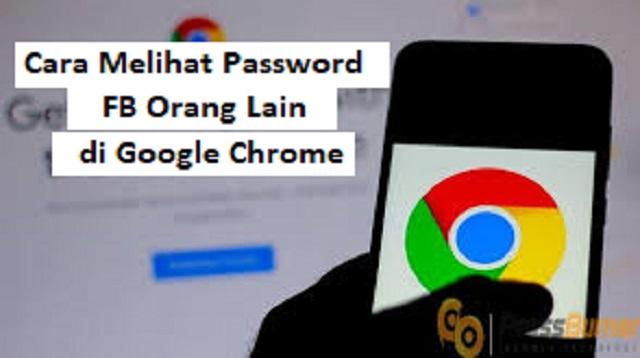 Cara Melihat Password FB Orang Lain di Google Chrome