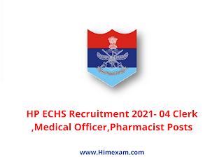 HP ECHS Recruitment 2021- 04 Clerk ,Medical Officer,Pharmacist Posts