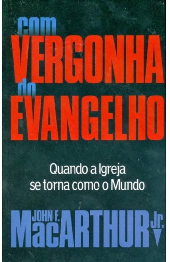 John MacArthur-Com Vergonha Do Evangelho-