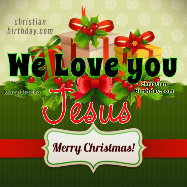 Christian Birthday Cards, Happy birthday Jesus, merry Christmas, december, holidays celebration, Mery Bracho images, Christmas images.