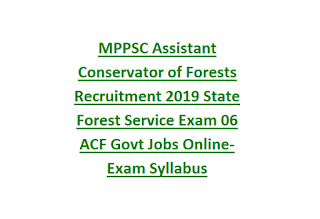 MPPSC Assistant Conservator of Forests Recruitment 2019 State Forest Service Exam 06 ACF Govt Jobs Online-Exam Syllabus