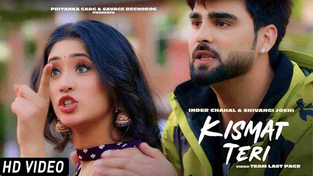 Kismat teri lyrics Inder Chahal Shivangi Joshi Punjabi Song