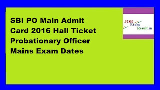 SBI PO Main Admit Card 2016 Hall Ticket Probationary Officer Mains Exam Dates