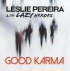 Leslie Pereira & The Lazy Heroes: Good Karma