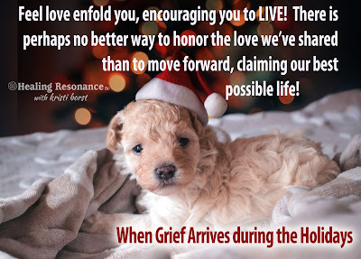 Feel love enfold you, encouraging you to LIVE! There is perhaps no better way to honor the love we've shared than to move forward, claiming our best possible life!