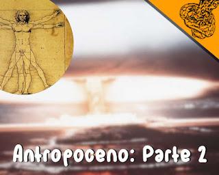 Antropoceno: Parte 2 - Eventos e estruturas humanas.