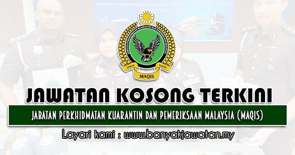 Jawatan Kosong Kerajaan 2021 di Jabatan Perkhidmatan Kuarantin Dan Pemeriksaan Malaysia (MAQIS)