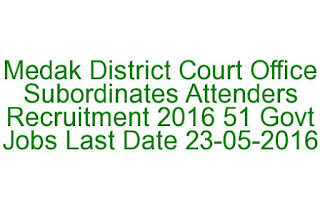 Medak District Court Office Subordinates Attenders Recruitment 2016 51 Govt Jobs Last Date 23-05-2016