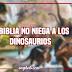 La Biblia no niega a los dinosaurios