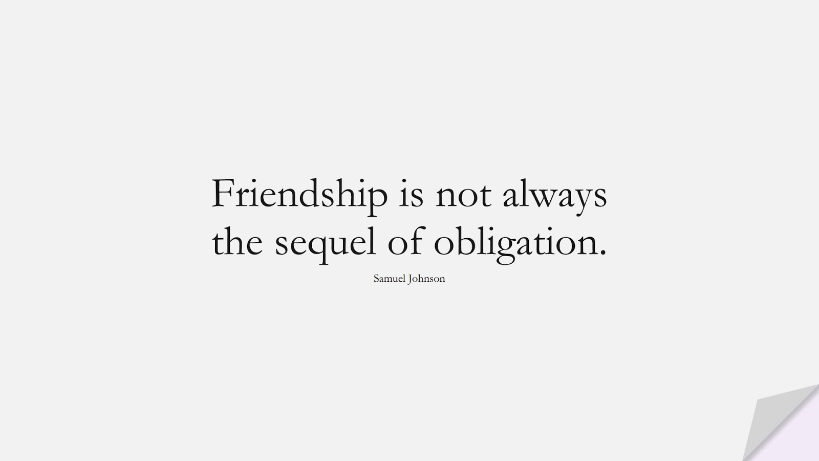 Friendship is not always the sequel of obligation. (Samuel Johnson);  #FriendshipQuotes
