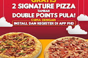 PHD Promo 2 Signature Pizza Tambah Double Points Cuma Dengan Instal dan Registrasi di APP PHD