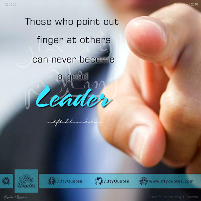 Ifty Quotes: Those who point out finger at others can never become a good leader - Iftikhar Islam