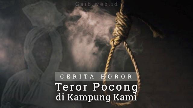 Cerita Seram Teror Pocong di Kampung Kami