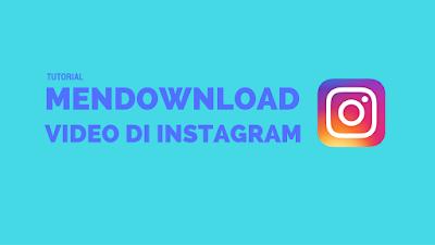 Tutorial Gampang Download Video di Instagram 1