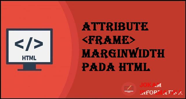 Tagging <frame> Marginwidth Attribute Pada Bahasa Pemrograman HTML - JOKAM INFORMATIKA