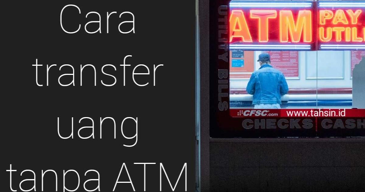 √Cara Transfer Uang Tanpa ATM Paling Mudah