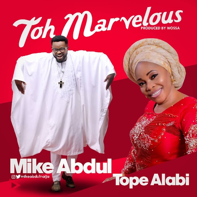 DOWNLOAD MP3: Mike Abdul Ft. Tope Alabi – Toh Marvelous [Alujo Mix]