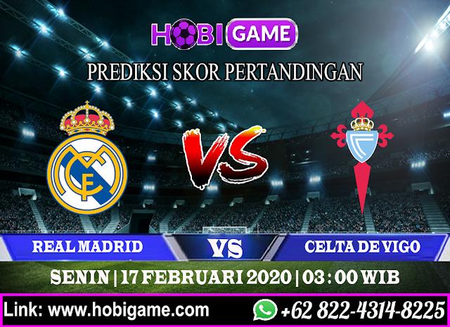 PREDIKSI REAL MADRID VS CELTA DE VIGO 17 FEBRUARI 2020
