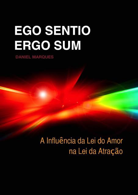Ego Sentio Ergo Sum A Influência da Lei do Amor na Lei da Atração - Daniel Marques.jpg