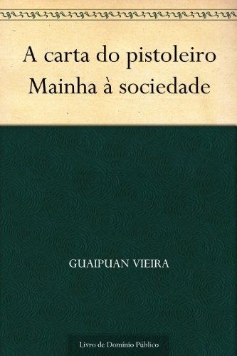 A carta do pistoleiro Mainha à sociedade - Guaipuan Vieira