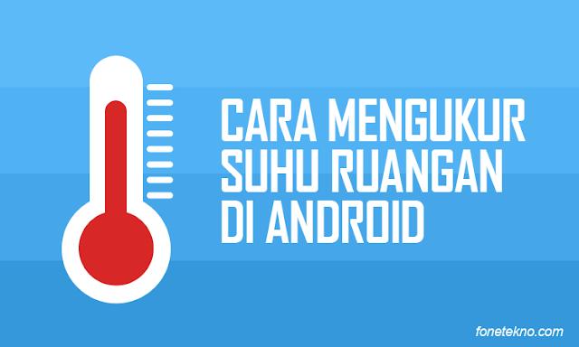 Cara Mengukur Suhu Ruangan di Android Menggunakan Aplikasi Smart Thermometer