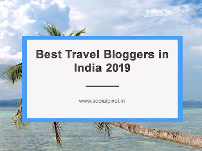Best Travel Bloggers in India 2019 - Social Pixel
