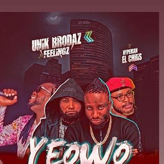 MUSIC: Unik Brodaz Ft. Feelingz & Hypeman El Chris – Yeowo