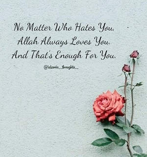 No Matter Who Hates You, Allah Always Loves You, And That Is Enough For You.