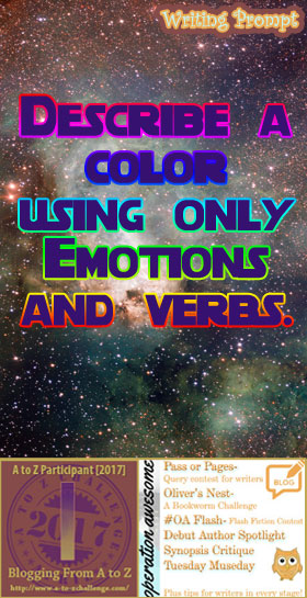 #AtoZchallenge 2017 Operation Awesome Ideas to Spark Your Next Story #WritingPrompt Describe a color using only Emotions and verbs.