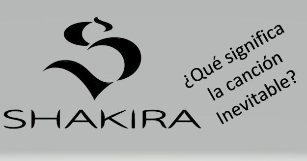 Significado de la canción inevitable de Shakira
