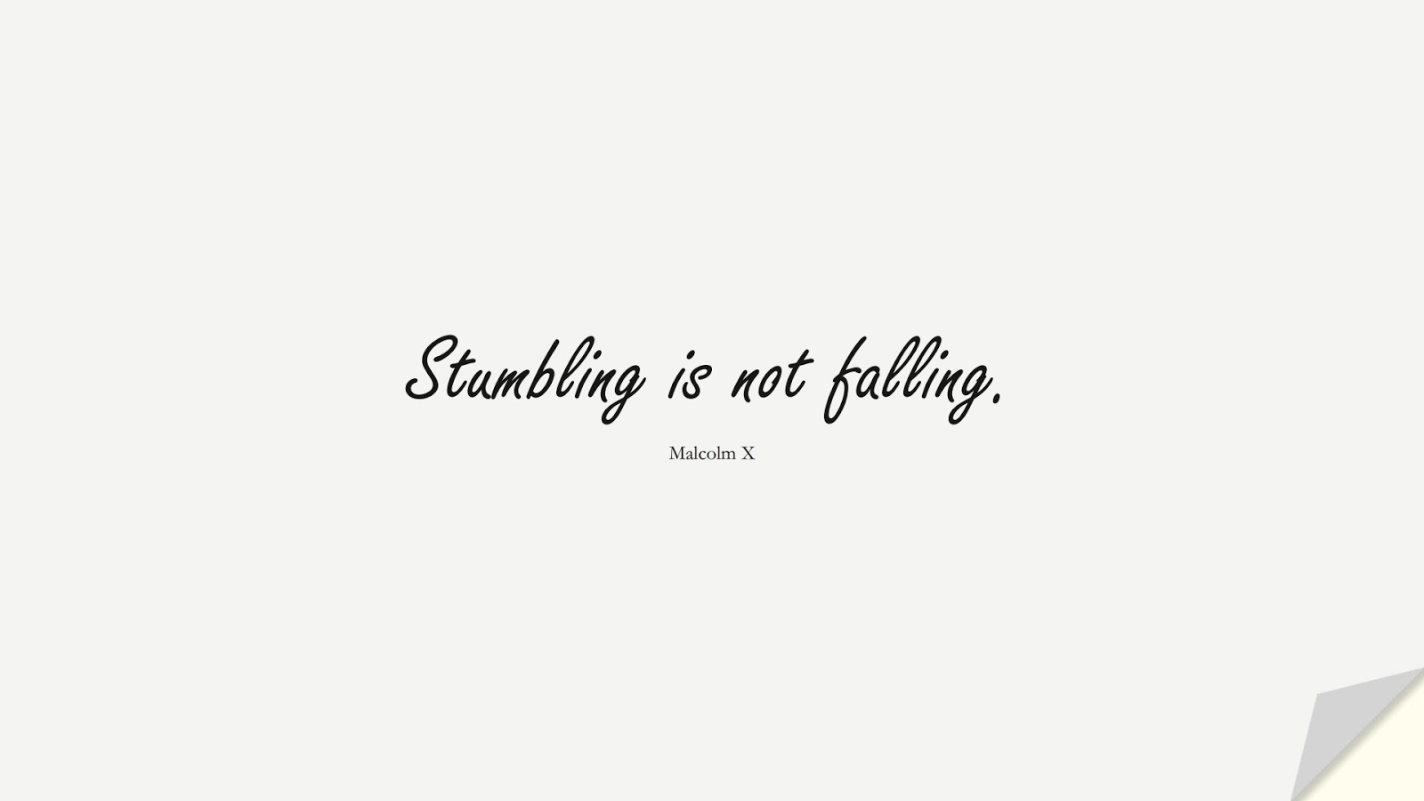 Stumbling is not falling. (Malcolm X);  #ShortQuotes