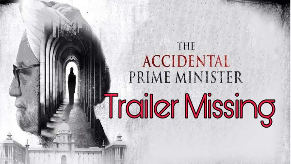 Trailer Missing -The Accidental PrimeMinister -From Youtube, Anupam Kher's tweet