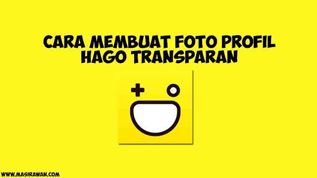 cara membuat foto profil hago transparan