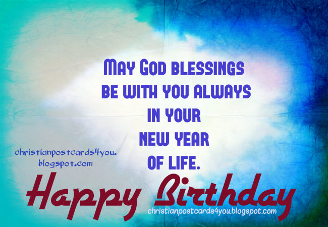 Happy Birthday. May God blessings be with you always. Christian free cards, free christian quotes, nice religious free bday ecards with scriptures, bible verses for son, daughter, dad, mom, sister, leader.